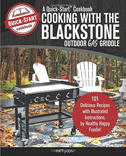 Burners 2 Ovens 36 Griddle - Cooking with the Blackstone Outdoor Gas Griddle, a Quick-Start Cookbook: 101 Delicious Recipes with Illustrated Instructions, from Healthy Happy Foodie!