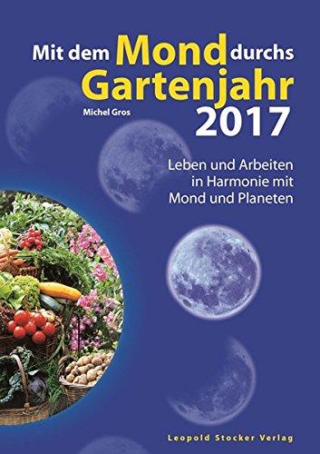 Mit dem Mond durchs Gartenjahr 2017: Leben und Arbeiten in Harmonie mit Mond und Planeten