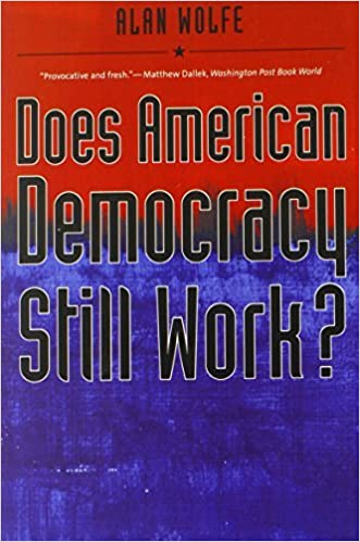 Does American Democracy Still Work? (Future of American Democracy) (The Future of American Democracy Series) by Alan Wolfe (2007-08-28)