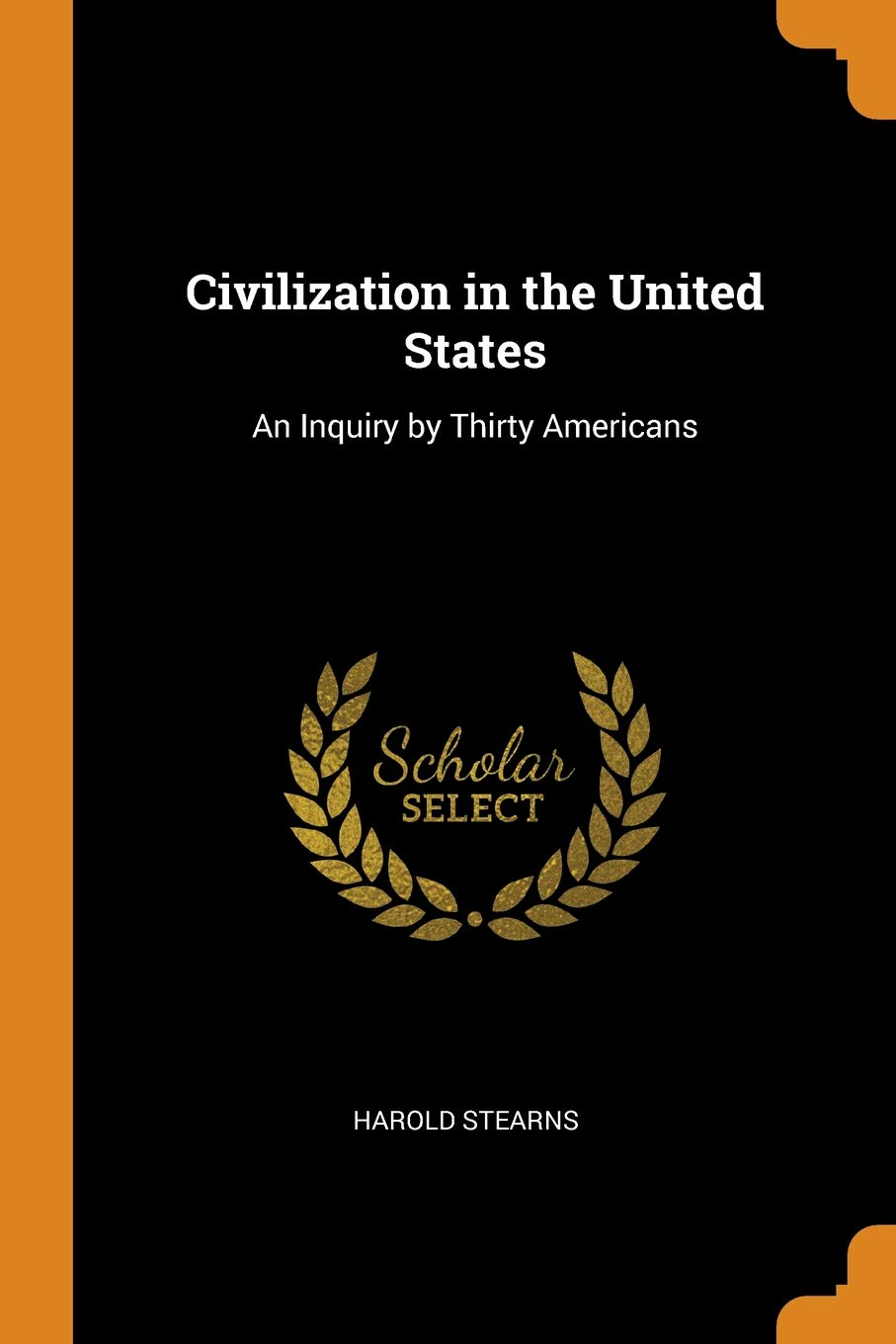 Civilization in the United States: An Inquiry by Thirty Americans: Harold  Stearns: 9780341902713: Amazon.com: Books