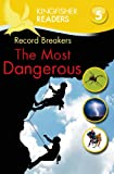Kingfisher Readers L5: Record Breakers, the Most Dangerous, Thea Feldman and Philip Steele, 0753470942