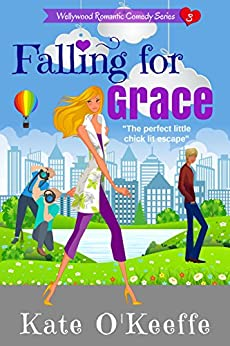 Falling for Grace: Funny sexy chick lit (Wellywood Romantic Comedy Book 3) by [O'Keeffe, Kate]