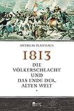 1813: Die Völkerschlacht und das Ende der alten Welt