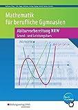 Mathematik für Berufliche Gymnasien. Abiturvorbereitung. Nordrhein-Westfalen: Grundkurs und Leistungskurs - Wirtschaft und Verwaltung Arbeitsheft