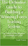 The Definitive Guide to Building a Winning Forex Trading System: For learning the advance knowledge of Forex