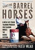 Starting Barrel Horses: 6 week fast track training program for teaching horses the barrel pattern (Fine Tuning Barrel Horses) (Volume 2)