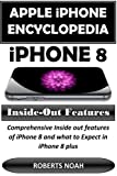 img - for Apple iPhone Encyclopedia - iPhone 8 Inside-Out Features: Comprehensive Inside out features of iPhone 8 and what to Expect in iPhone 8 plus book / textbook / text book