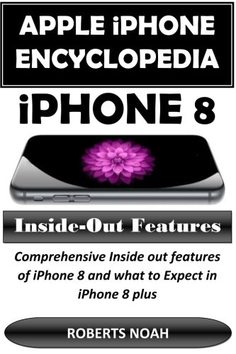 Apple IPhone Encyclopedia - IPhone 8 Inside-Out Features: Comprehensive Inside Out Features Of IPhone 8 And What To Expect In IPhone 8 Plus