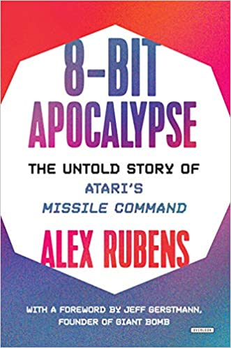 3ff4a01624d 8-Bit Apocalypse  The Untold Story of Atari s Missile Command 1st Edition
