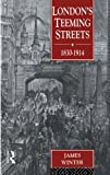 London's Teeming Streets, 1830-1914, James Winter, 0415035902