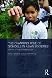 The Changing Role of Schools in Asian Societies: Schools for the Knowledge Society, Kerry J. Kennedy, John Chi-Kin Lee, 0415586887