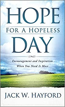 Hope for a Hopeless Day: Encouragement and Inspiration When You Need it Most by Hayford, Jack (2007) Mass Market