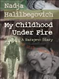 Front cover for the book My Childhood Under Fire: A Sarajevo Diary by Nadja Halilbegovich