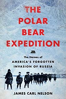 Book Cover: The Polar Bear Expedition: The Heroes of America's Forgotten Invasion of Russia, 1918-1919