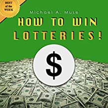 HOW TO WIN LOTTERIES: No Secret Techniques Really Exist, Just Real Tips and Strategies to Give You a Fair Advantage and Incredibly Improve Your Chances of Winning the Lottery