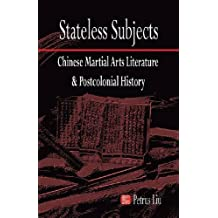 Stateless Subjects: Chinese Martial Arts Literature and Postcolonial History