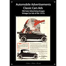 Classic cars ads: Automotive advertisements - Old automobile advertising vintage car ads of the 1910's photo book (Classic cars ads: Automotive advertisements ... automobile advertising & vintage car ads 2)