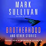 Brotherhood and Others: Three Robin Monarch Stories   Mark Sullivan