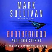 Brotherhood and Others: Three Robin Monarch Stories | Mark Sullivan