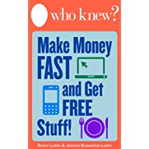 Who Knew? How to Make Money Fast and Get Free Stuff: Hundreds of Free Things Online and Off, Work at Home Opportunities...