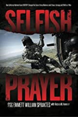 Selfish Prayer: How California National Guard DUSTOFF Changed the Face of Medevac amid Chaos, Carnage and Politics of War Paperback