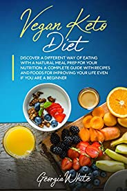 Vegan Keto Diet: Discover a Different Way of Eating with a Natural Meal Prep for Your Nutrition. A Complete Gu