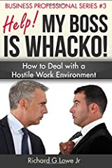 Help! my Boss is Whacko!: How to Deal with a Hostile Work Environment (Business Professional) (Volume 3) Paperback