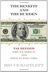 The Benefit and The Burden: Tax Reform-Why We Need It and What It Will Take Hardcover