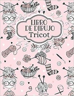 Libro de Dibujo Tricot: Simple Costurera de Diseño Cuaderno   Bitácora para dibujar y crear sus patrones para adultos y niños   Ayudante de Artesano ... cumpleaños para los bordadores y diseñadores