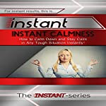 Instant Calmness - How to Calm Down and Stay Calm in Any Tough Situation Instantly!: INSTANT Series | The INSTANT-Series