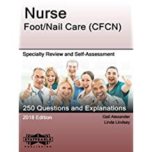 Nurse Foot/Nail Care (CFCN): Specialty Review and Self-Assessment (StatPearls Review Series Book 368)