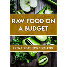 Raw Food On A Budget: How To Eat Raw For Less
