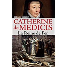 Catherine de Médicis: La Reine de Fer (Témoignages pour l'histoire) (French Edition)