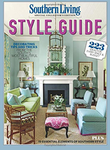 SOUTHERN LIVING Style Guide: Decorating Tips and Tricks From the South's Most Beautiful Homes Single Issue Magazine – May 13, 2016