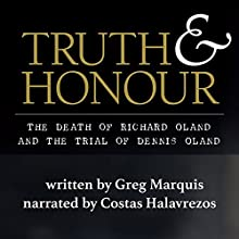 Truth and Honour: The Death of Richard Oland and the Trial of Dennis Oland Audiobook by Greg Marquis Narrated by Costas Halavrezos