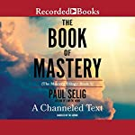 The Book of Mastery | Paul Selig