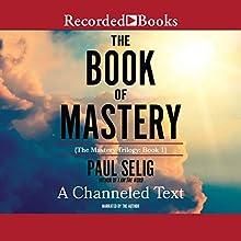 The Book of Mastery | Livre audio Auteur(s) : Paul Selig Narrateur(s) : Paul Selig