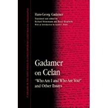 "Gadamer on Celan: ""Who Am I and Who Are You?"" and Other Essays"