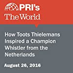 How Toots Thielemans Inspired a Champion Whistler from the Netherlands | David Leveille