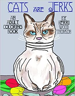 amazoncom cats are jerks an adult coloring book 9781539757894 kerri wood thomson books - Unicorns Are Jerks Coloring Book