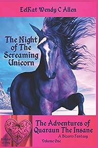 The Night of The Screaming Unicorn: A Bizarro Fantasy (The Adventures of Quaraun The Insane)
