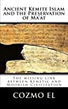 Ancient Kemite Islam and the Preservation of Ma'at, Cozmo El, 149924228X