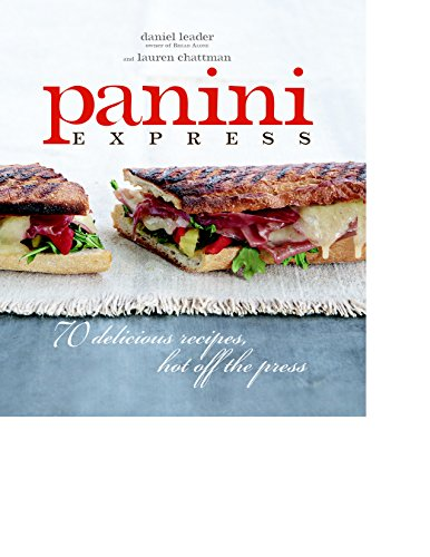 Panini Express: 70 Delicious Sandwiches Hot Off the Press
