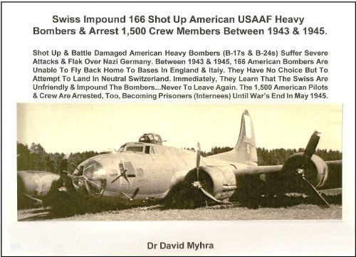 Dr Bomber (Swiss Impound 166 Shot-up American USAAF Heavy Bombers & Arrest 1,500 Crew Members Between 1943 & 1945)