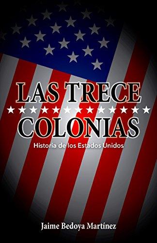 Las trece colonias: Historia de los Estados Unidos (Spanish Edition) by [Bedoya