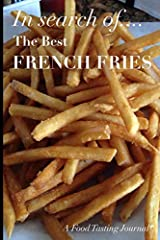 "Who doesn't love french fries!? Search out and journal the best french fries. Take a pic! Chart your finds, rate them on taste, crispness, saltiness, etc. This soft cover flexible glossy journal measure 6"" x 9"" and has enough pages to rate 50..."