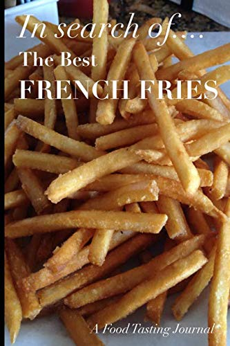 In Search of The Best French Fries: A Food Tasting Journal
