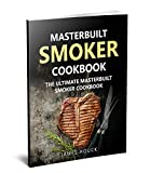 Masterbuilt Smoker Cookbook: The Ultimate Masterbuilt Smoker Cookbook: Simple and Delicious Electric Smoker Recipes for Your Whole Family (Barbeque Cookbook Book 1)