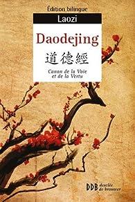 Daodejing : Canon de la Voie et de la Vertu, Edition bilingue par Lao Tseu