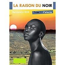 RAISON DU NOIR: L' alerte (Tome t. 1) (French Edition)